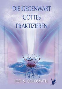 Joel S. Goldsmith - Die Gegenwart Gottes praktizieren