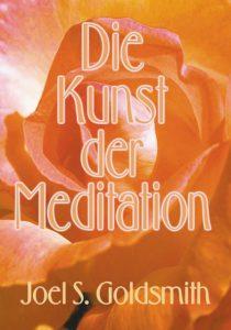 Joel S. Goldsmith - Die Kunst der Meditation