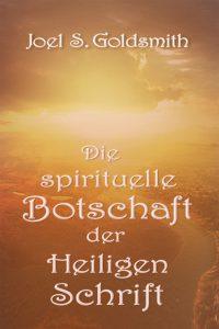 Joel S. Goldsmith - Die spirituelle Botschaft der Heiligen Schrift