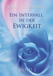 Joel S. Goldsmith - Ein Intervall in der Ewigkeit Band 1